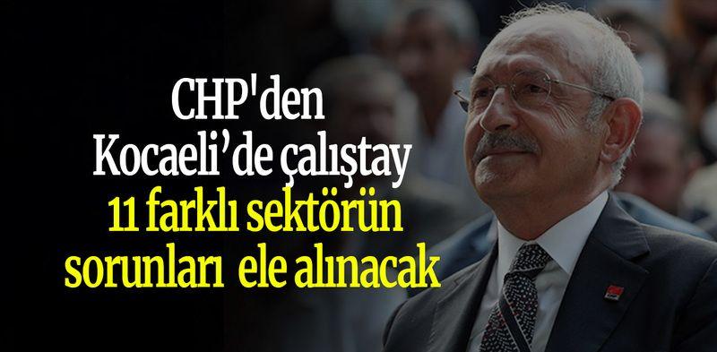 CHP'den Kocaeli'de çalıştay: 11 farklı sektörün sorunları ele alınacak