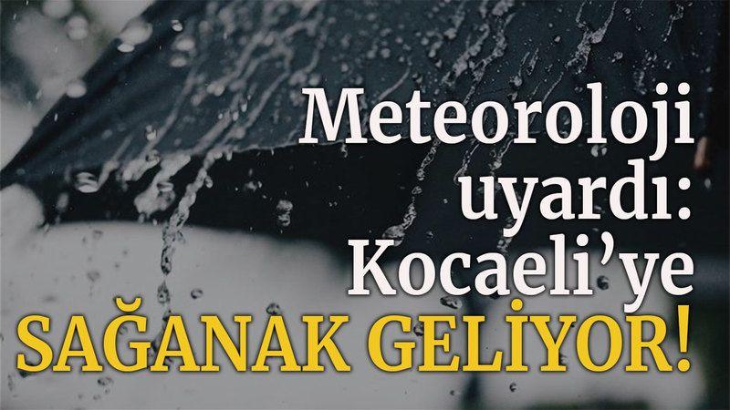 Meteoroloji uyardı: Kocaeli'ye sağanak geliyor!