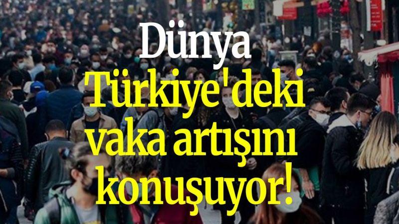 Dünya Türkiye'deki vaka artışını konuşuyor!