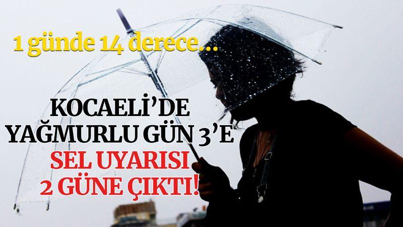 Kocaeli'de yağmurlu gün 3'e, sel uyarısı 2 güne çıktı!