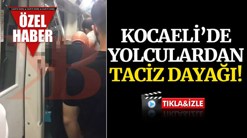 Kocaeli'de yolculardan TACİZ dayağı!