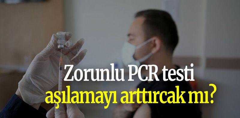 Zorunlu PCR testi aşılamayı arttırcak mı?