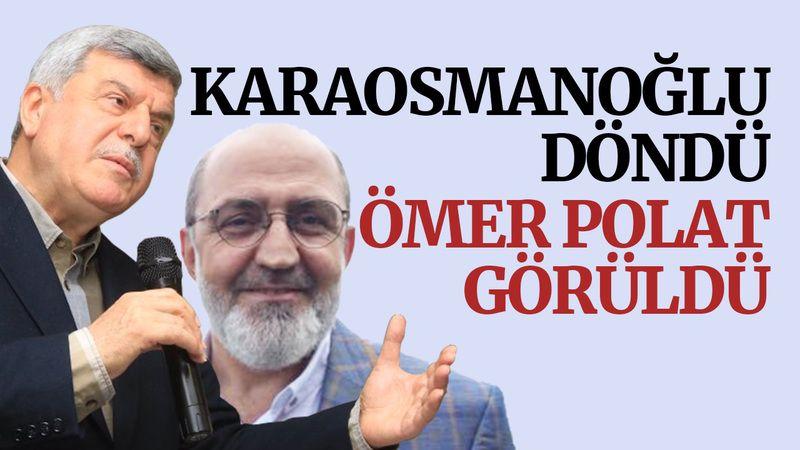 Karaosmanoğlu döndü, Ömer Polat görüldü