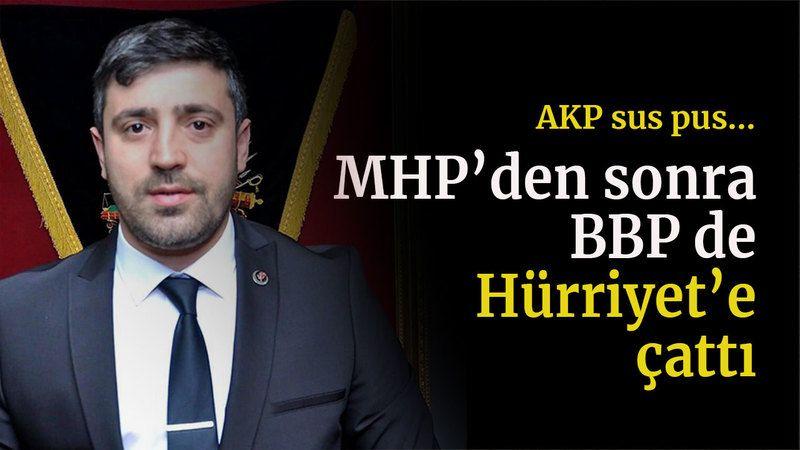 AKP sus pus... MHP'den sonra BBP de Hürriyet'e çattı