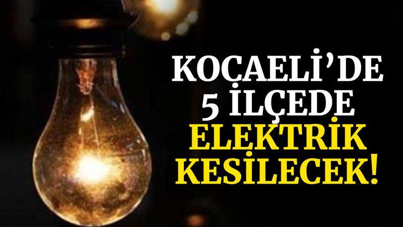 Kocaeli'de 5 ilçede elektrik kesilecek!