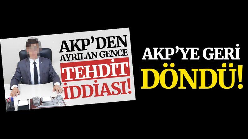 AKP'lilerce tehdit edildiğini iddia etmişti, AKP'ye döndü!