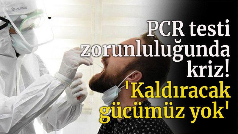 PCR testi zorunluluğunda kriz! 'Kaldıracak gücümüz yok'