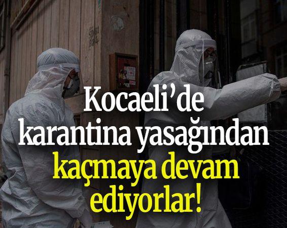 Kocaeli'de karantina yasağından kaçmaya devam ediyorlar!