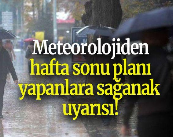 Meteorolojiden hafta sonu planı yapanlara sağanak uyarısı!