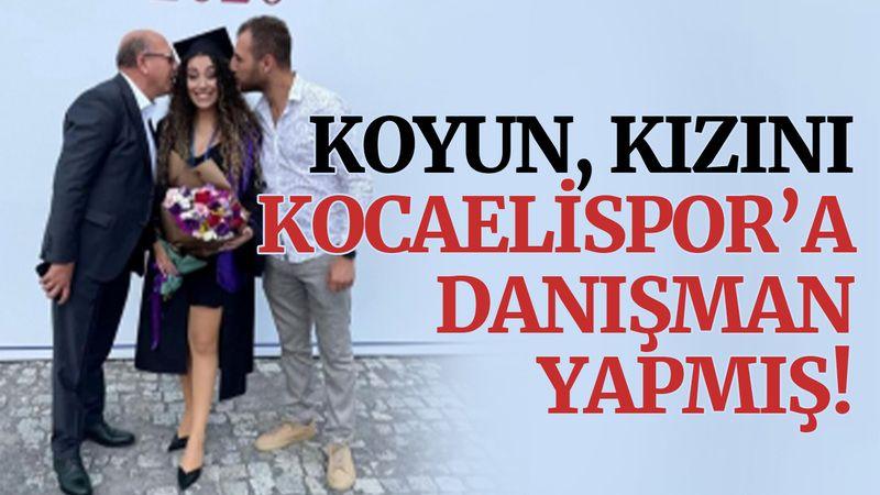 Engin Koyun, kızını Kocaelispor'a danışman yapmış!
