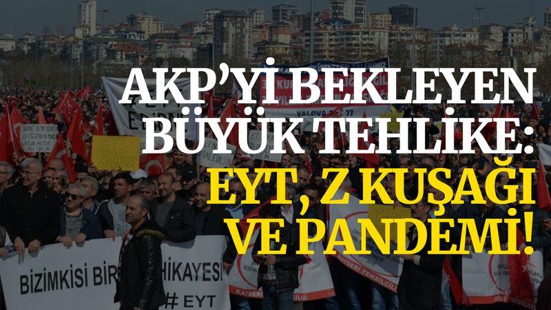 AKP'yi bekleyen büyük tehlike: EYT, Z kuşağı ve pandemi