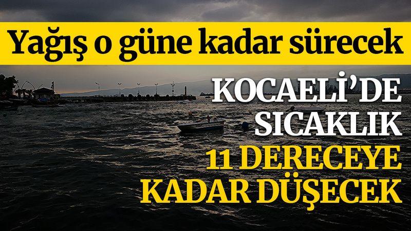 Kocaeli'de sıcaklık yağmurla 11 dereceye kadar düşecek!