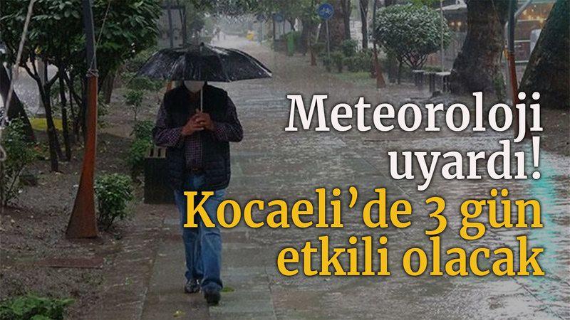 Meteoroloji uyardı! Kocaeli'de 3 gün etkili olacak