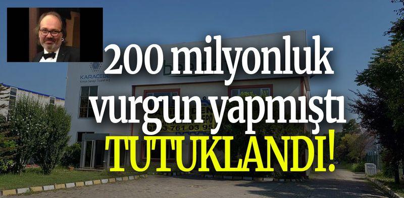 200 milyonluk vurgun yapmıştı TUTUKLANDI!