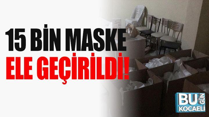 15 Bin Maske Ele Geçirildi!