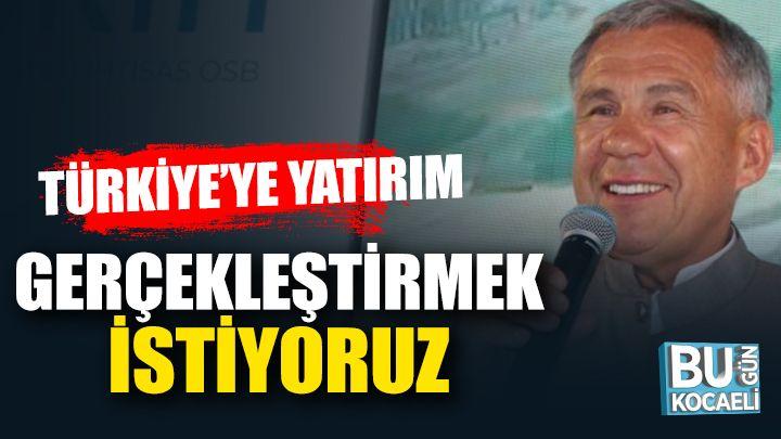 Kocaeli haber-Tataristan Cumhurbaşkanı: Türkiye topraklarına yatırım gerçekleştirmek istiyoruz