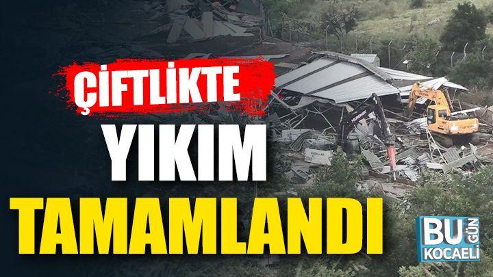 Kocaeli haber- Lütfü Türkkan'ın kaçak çiftliğinde yıkım tamamlandı