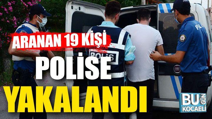 Kocaeli haber- Aranan 19 kişi polise yakalandı