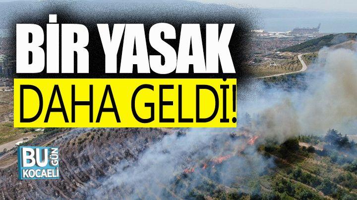 Kocaeli haber - Kocaeli'de orman yangınlarını önlemek için bir yasak daha geldi