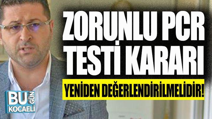 """Yaşar Şanlı; """"Zorunlu PCR testi uygulaması kararı yeniden değerlendirilmelidir"""""""