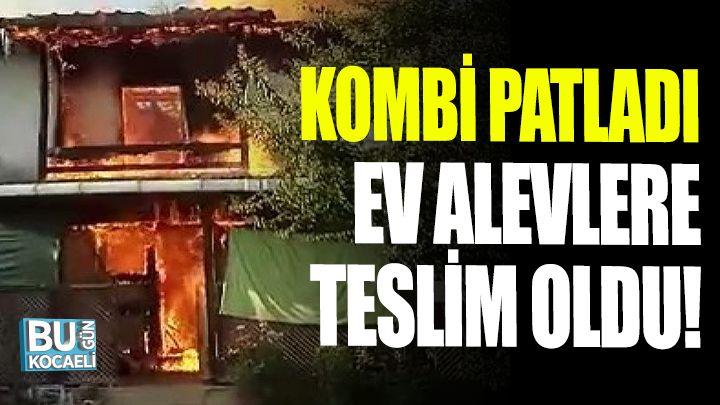 Kocaeli haber - Kombi patladı, müstakil ev alevlere teslim oldu