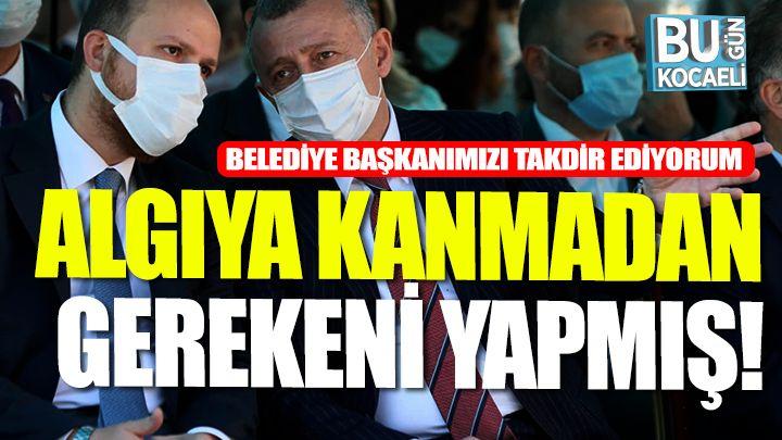 """Bilal Erdoğan'dan Büyükakın'a Takdir; """"Algılara kanmadı"""""""