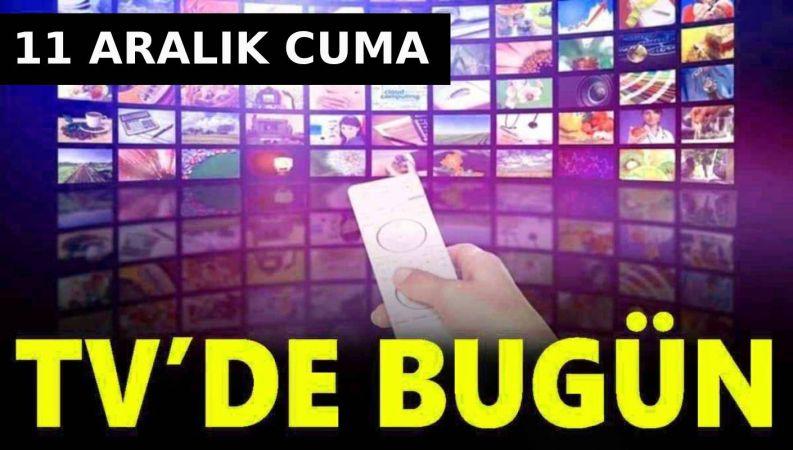 11 Aralık Cuma 2020 ATV, Star, Kanal D, TRT 1, Fox, Tv8, Show TV yayın akışı! Bugün TV'de neler var?