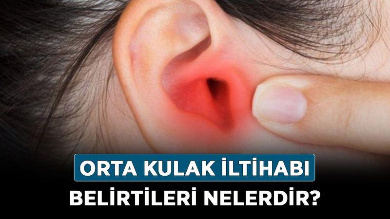 Orta kulak iltihabı belirtileri nelerdir? Orta kulak iltihabı nasıl anlaşılır?