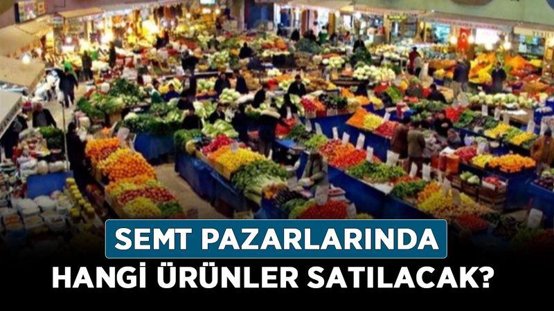 Semt pazarlarında hangi ürünler satılacak? İşte İçişleri Bakanlığından pazaryeri genelge detayları…