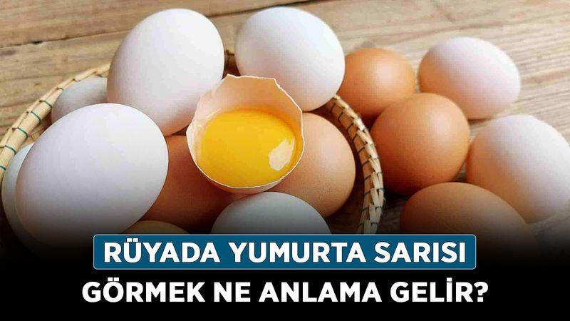 Rüyada Yumurta Sarısı Görmek Ne Anlama Gelir? Neye İşarettir? Anlamı, Yorumu