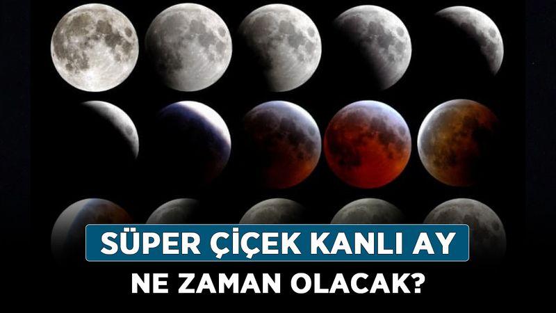 Kanlı ay tutulması ne zaman gerçekleşecek? Süper Çiçek Kanlı Ay ne zaman olacak?