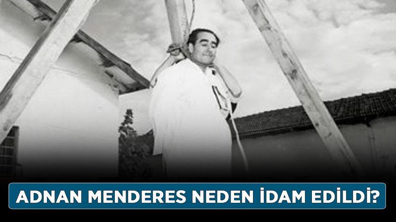 Adnan Menderes neden idam edildi? Menderes ne zaman asıldı?