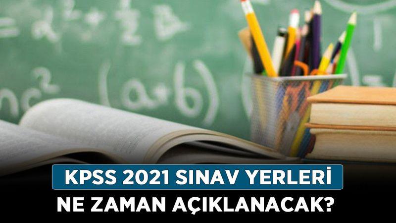 KPSS 2021 sınav yerleri ne zaman açıklanacak? ÖSYM sınav yerleri ne zaman belli olacak?