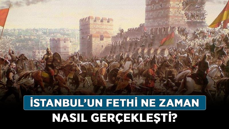İstanbul'un fethi ne zaman, nasıl gerçekleşti? İstanbul'un fethi kaç gün sürdü?