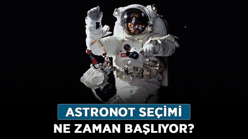 Astronot seçimi ne zaman başlıyor? Astronot seçiminde koşullar nelerdir?
