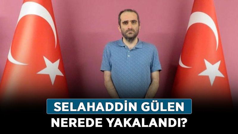 Selahaddin Gülen kimdir, nereli? Selahaddin Gülen nerede yakalandı?