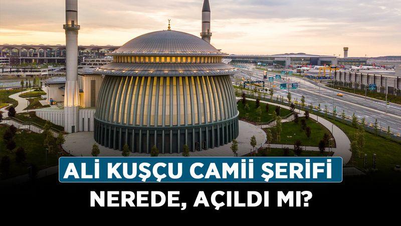 Ali Kuşçu Camii nerede, açıldı mı? Ali Kuşçu Camii Şerifi hangi semtte?