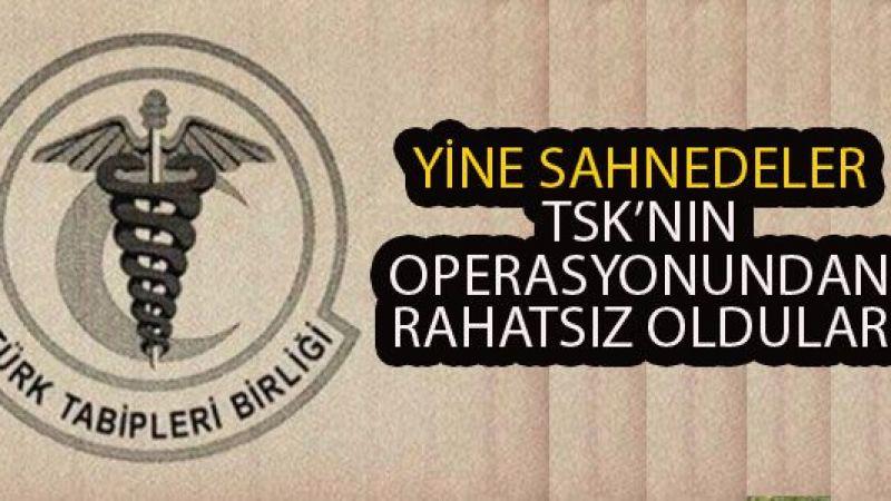 TSK'nın operasyonundan rahatsız oldular! Sözde 'Türk Tabipler Birliği' yine sahnede