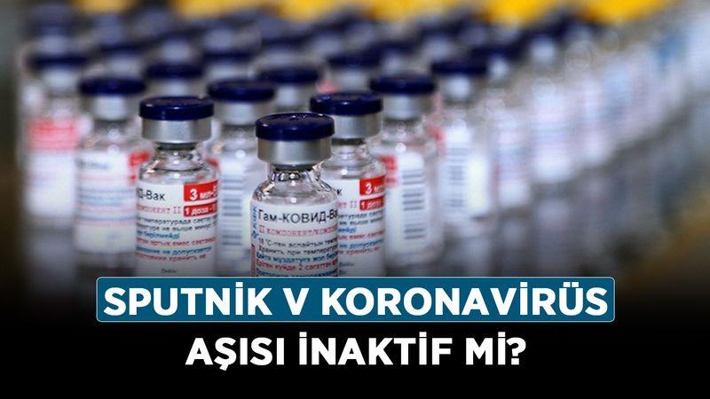 Sputnik V koronavirüs aşısı inaktif mi? Sputnik V yan etkileri nelerdir?