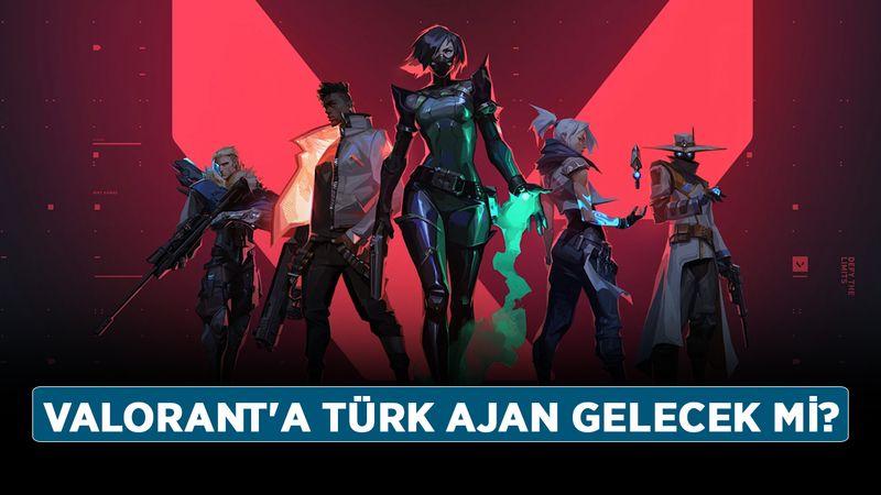 Valorant'a Türk Ajan gelecek mi? Valortant'a Türk Ajan var mı?