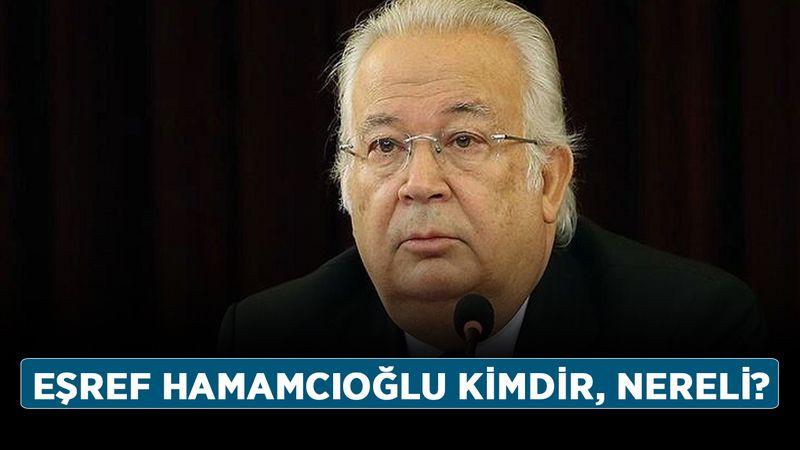 Eşref Hamamcıoğlu kimdir, nereli? Eşref Hamamcıoğlu kaç yaşında?