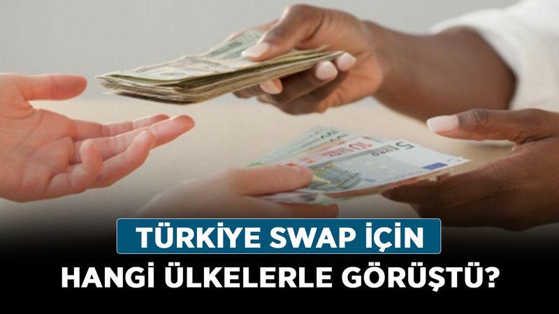 Türkiye swap için hangi ülkelerle görüştü? İşte swap anlaşması yapılan o ülkeler…