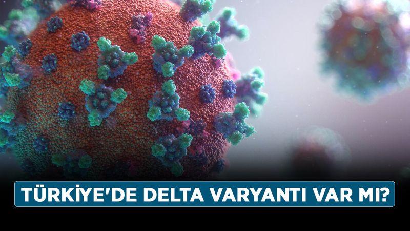 Türkiye'de Delta varyantı var mı? Delta varyantı nedir, kaç kişide görüldü?