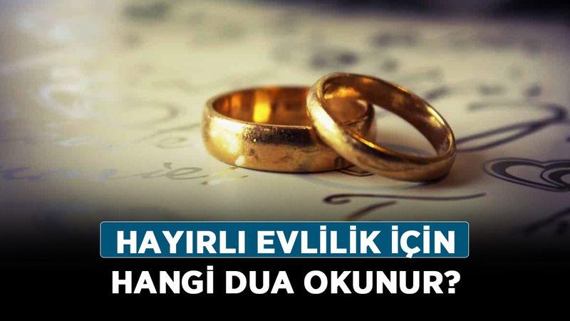 Hayırlı evlilik için hangi dua okunur?