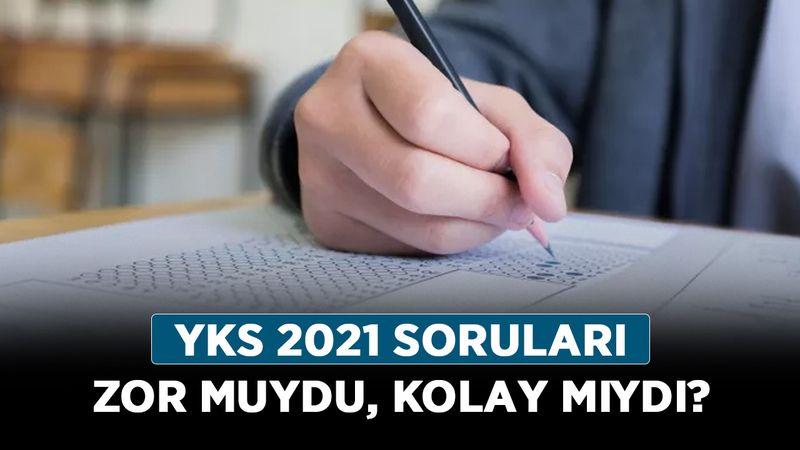YKS 2021 soruları zor muydu, kolay mıydı? YKS ve TYT soruları nasıldı?