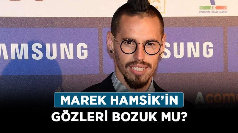 Marek Hamsik neden gözlük takıyor? Marek Hamsik'in gözleri bozuk mu?