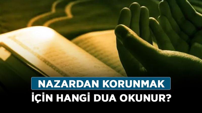 Nazardan korunmak için hangi dua okunur?
