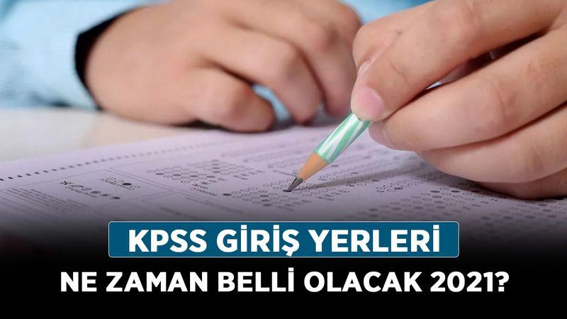KPSS giriş yerleri ne zaman belli olacak 2021? KPSS sınav giriş belgesi yayımlandı mı?