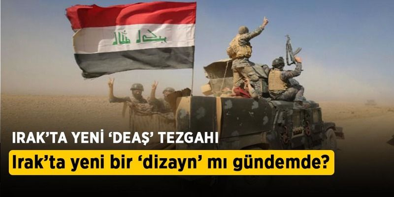 Irak'ta yeni 'DEAŞ' tezgâhı