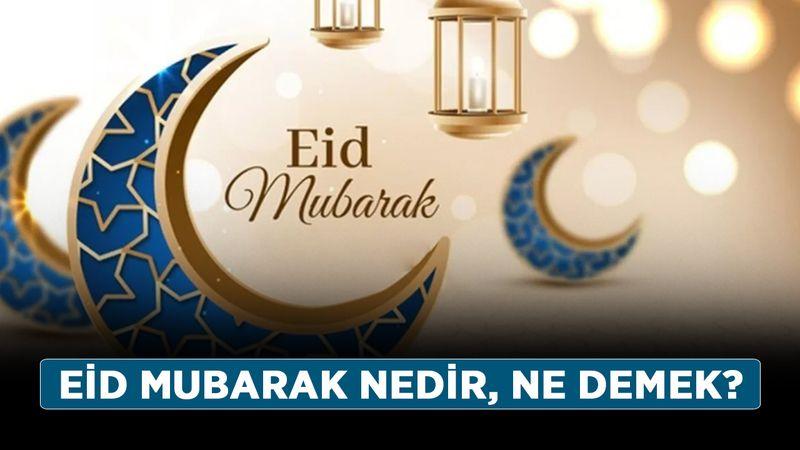 Eid mubarak nedir, ne demek? Eid mubarak ne anlama geliyor, hangi dil?
